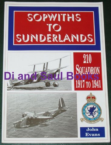 Sopwiths to Sunderlands, 210 Squadron 1917-1941, by John Evans